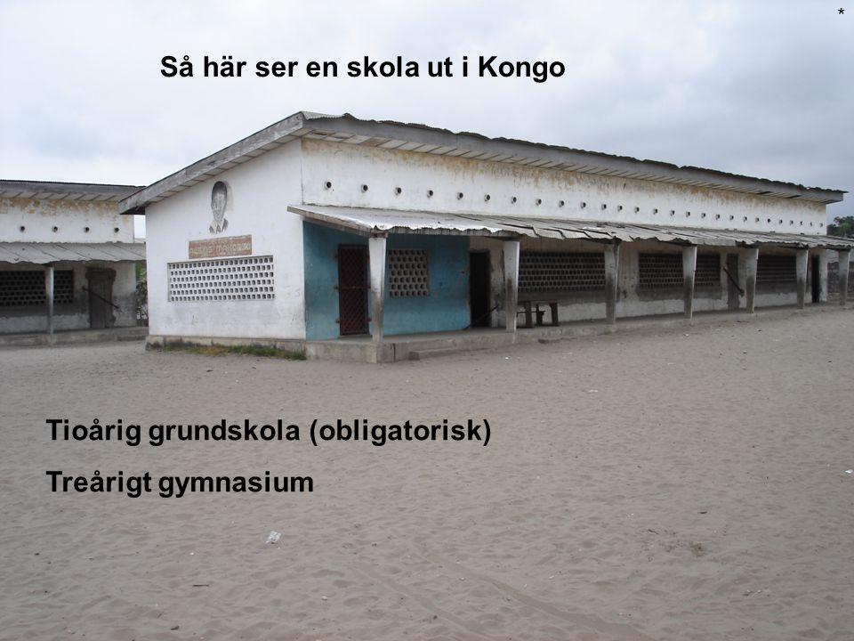 Så här ser en skola ut i Kongo * Tioårig grundskola (obligatorisk) Treårigt gymnasium