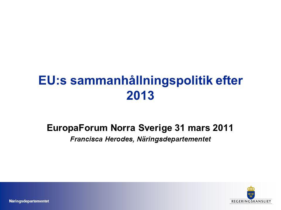 Näringsdepartementet Tidplan EU-processer Principer, utgångspunkter och tidplan för förberedelser i Sverige 5e sammanhållningsrapporten och pågående diskussioner Svenska ståndpunkter EU:s sammanhållningspolitik efter 2013