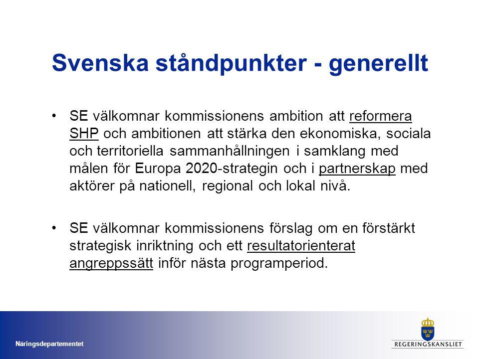 Näringsdepartementet Svenska ståndpunkter - generellt SE välkomnar kommissionens ambition att reformera SHP och ambitionen att stärka den ekonomiska, sociala och territoriella sammanhållningen i samklang med målen för Europa 2020-strategin och i partnerskap med aktörer på nationell, regional och lokal nivå.