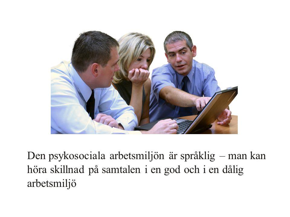Den psykosociala arbetsmiljön är språklig – man kan höra skillnad på samtalen i en god och i en dålig arbetsmiljö