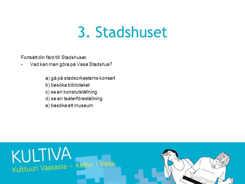 3.Stadshuset Fortsätt din färd till Stadshuset. -Vad kan man göra på Vasa Stadshus.