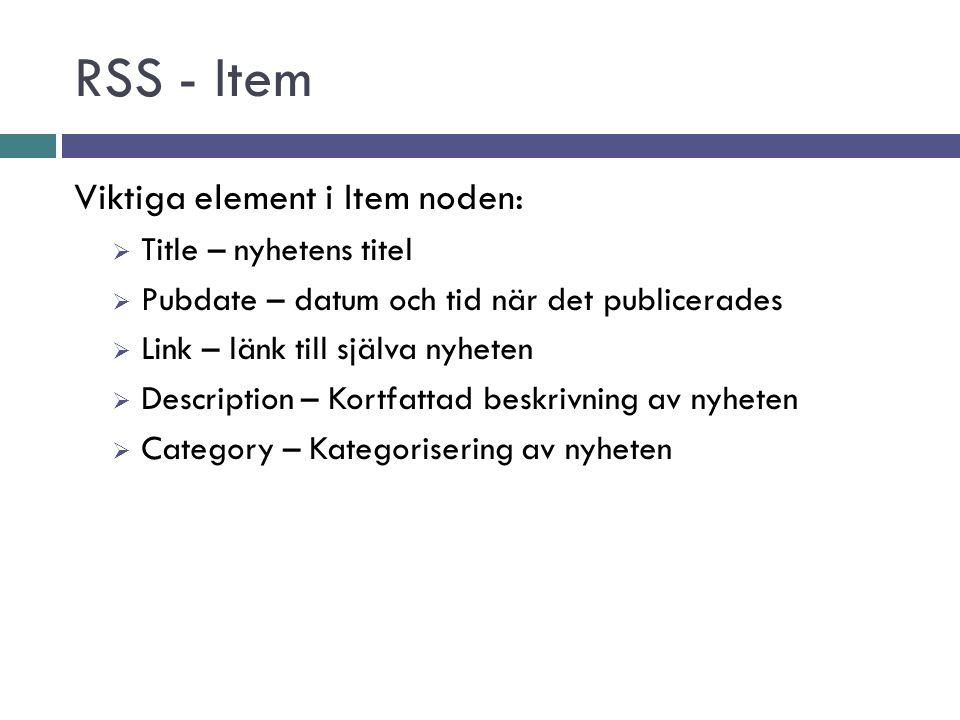 RSS - Item Viktiga element i Item noden:  Title – nyhetens titel  Pubdate – datum och tid när det publicerades  Link – länk till själva nyheten  Description – Kortfattad beskrivning av nyheten  Category – Kategorisering av nyheten