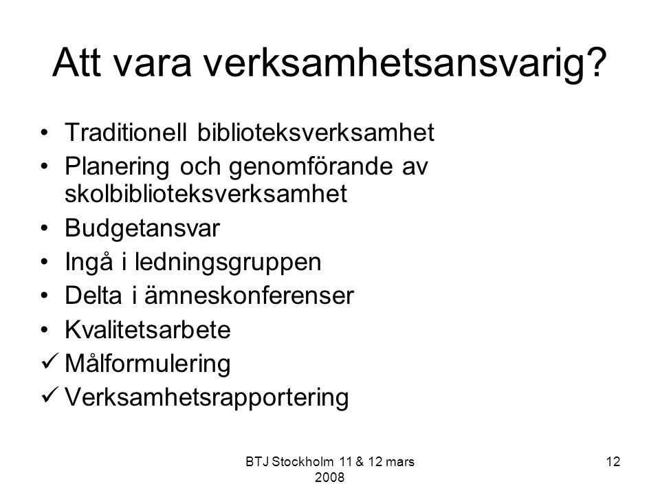 BTJ Stockholm 11 & 12 mars 2008 12 Att vara verksamhetsansvarig? Traditionell biblioteksverksamhet Planering och genomförande av skolbiblioteksverksam
