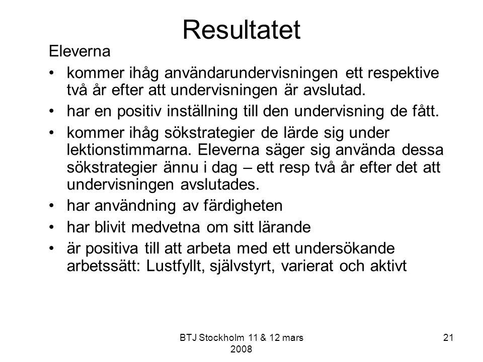 BTJ Stockholm 11 & 12 mars 2008 21 Resultatet Eleverna kommer ihåg användarundervisningen ett respektive två år efter att undervisningen är avslutad.