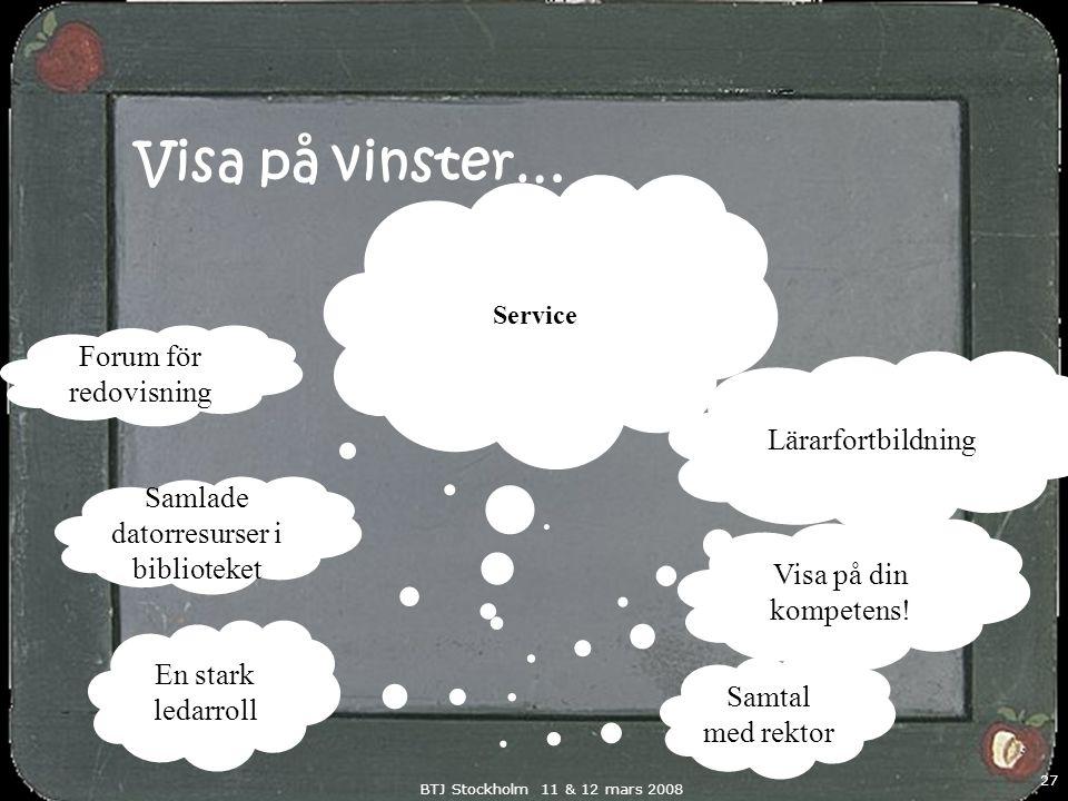BTJ Stockholm 11 & 12 mars 2008 27 Visa på vinster… Samtal med rektor En stark ledarroll Visa på din kompetens! Forum för redovisning Samlade datorres