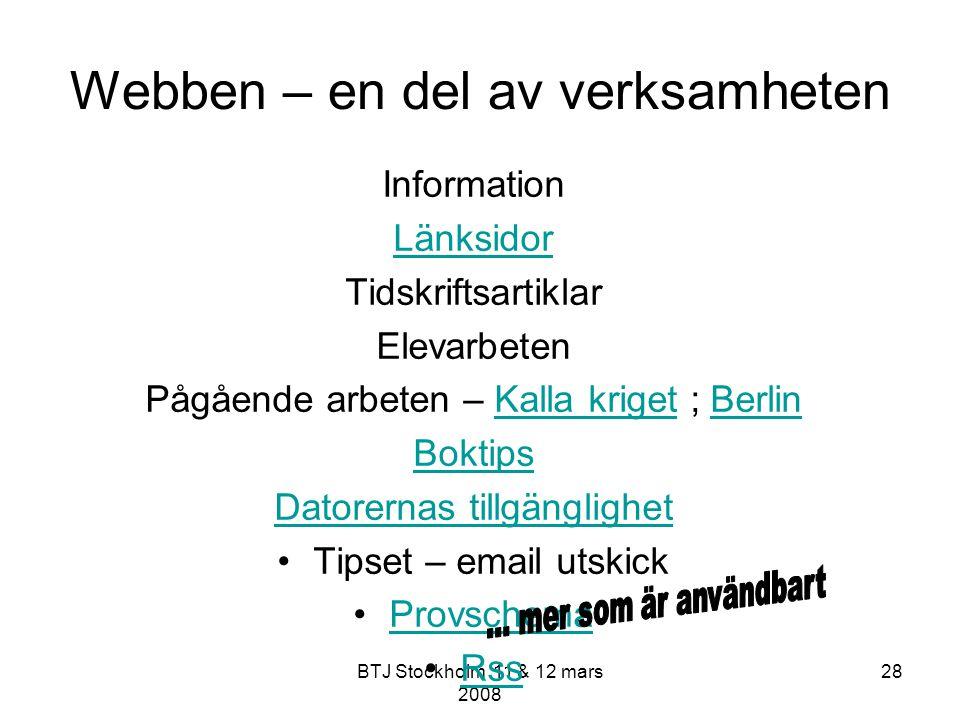 BTJ Stockholm 11 & 12 mars 2008 28 Webben – en del av verksamheten Information Länksidor Tidskriftsartiklar Elevarbeten Pågående arbeten – Kalla krige