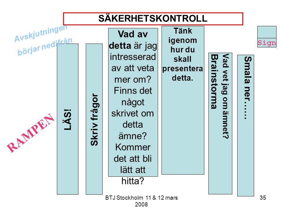 BTJ Stockholm 11 & 12 mars 2008 35 Vad av detta är jag intresserad av att veta mer om? Finns det något skrivet om detta ämne? Kommer det att bli lätt