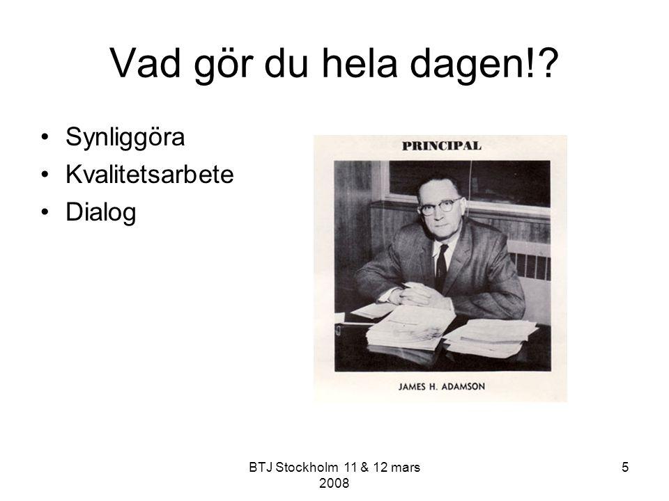 BTJ Stockholm 11 & 12 mars 2008 6 Rektor vet inte vad jag gör!!!