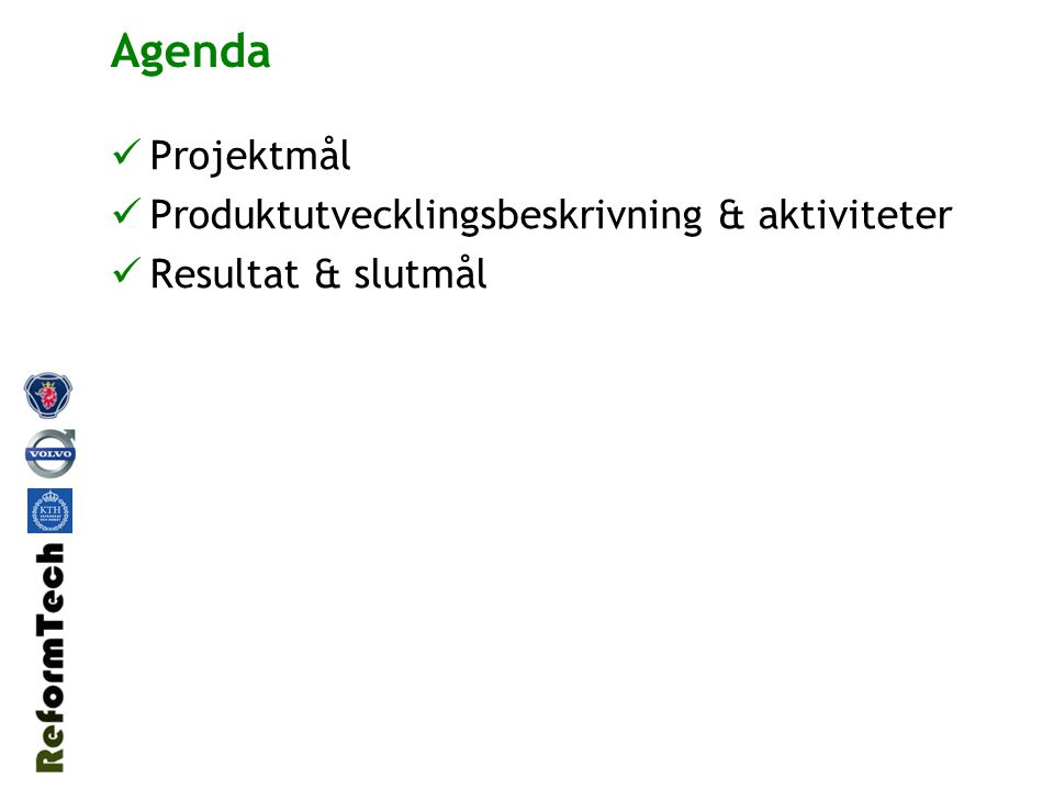 Agenda Projektmål Produktutvecklingsbeskrivning & aktiviteter Resultat & slutmål