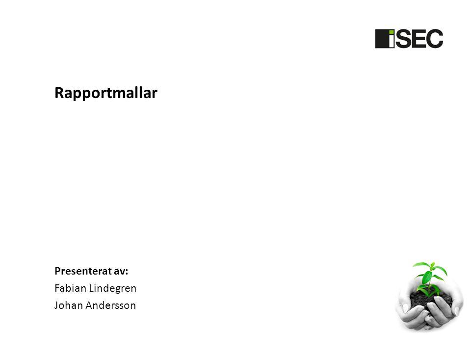 Rapportmallar Presenterat av: Fabian Lindegren Johan Andersson