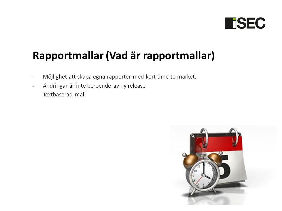 Rapportmallar (Vad är rapportmallar) -Möjlighet att skapa egna rapporter med kort time to market. -Ändringar är inte beroende av ny release -Textbaser