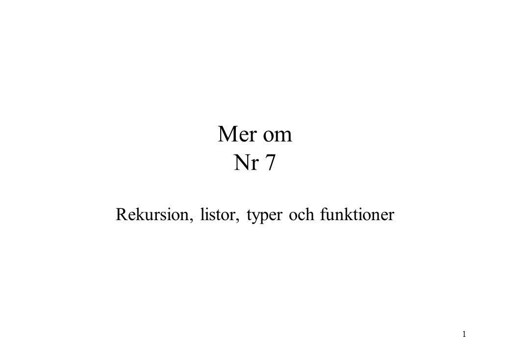 1 Mer om Nr 7 Rekursion, listor, typer och funktioner