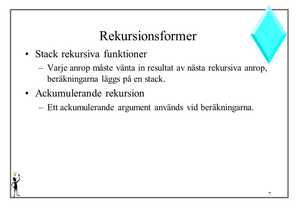 7 Rekursionsformer Stack rekursiva funktioner –Varje anrop måste vänta in resultat av nästa rekursiva anrop, beräkningarna läggs på en stack.