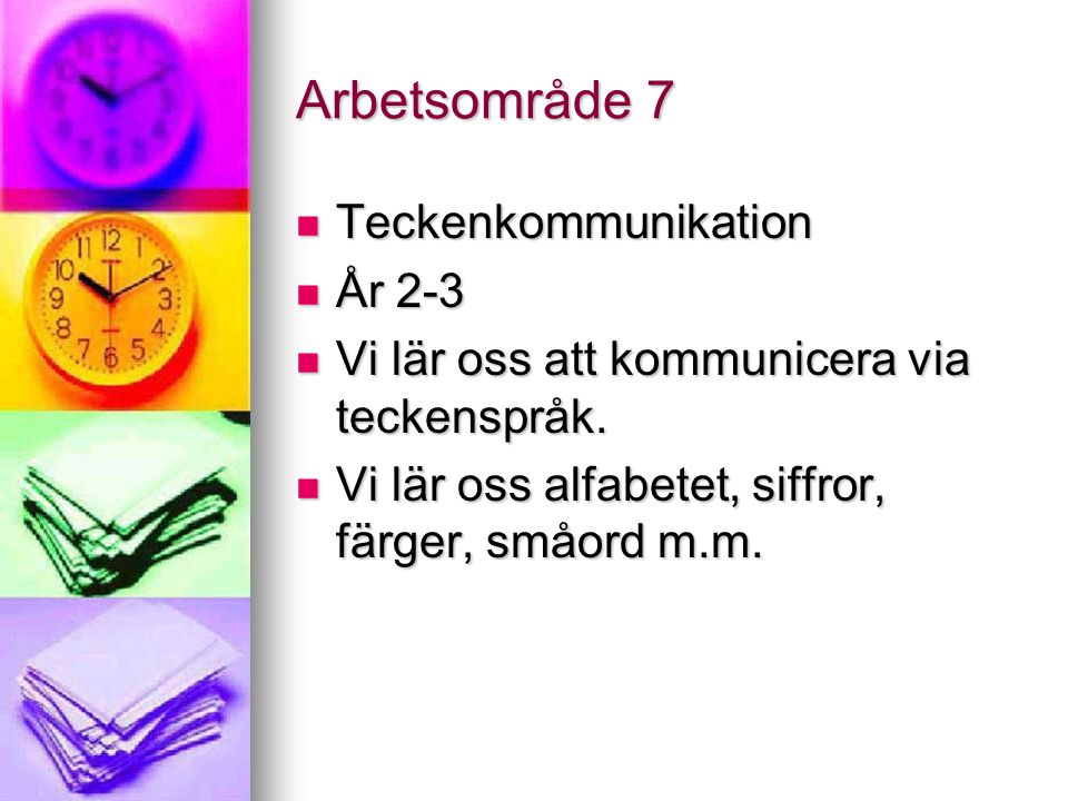 Arbetsområde 7 Teckenkommunikation Teckenkommunikation År 2-3 År 2-3 Vi lär oss att kommunicera via teckenspråk.
