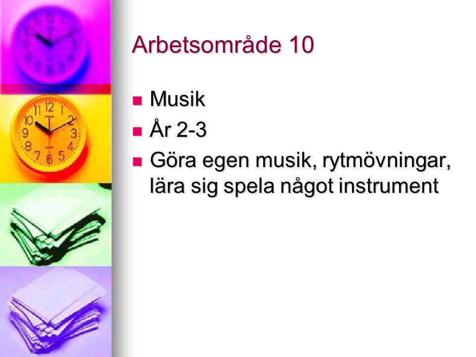 Arbetsområde 10 Musik Musik År 2-3 År 2-3 Göra egen musik, rytmövningar, lära sig spela något instrument Göra egen musik, rytmövningar, lära sig spela något instrument