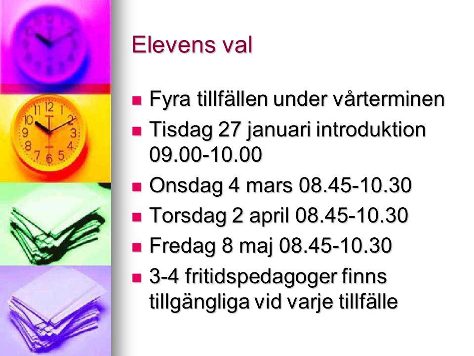 Elevens val Fyra tillfällen under vårterminen Fyra tillfällen under vårterminen Tisdag 27 januari introduktion 09.00-10.00 Tisdag 27 januari introduktion 09.00-10.00 Onsdag 4 mars 08.45-10.30 Onsdag 4 mars 08.45-10.30 Torsdag 2 april 08.45-10.30 Torsdag 2 april 08.45-10.30 Fredag 8 maj 08.45-10.30 Fredag 8 maj 08.45-10.30 3-4 fritidspedagoger finns tillgängliga vid varje tillfälle 3-4 fritidspedagoger finns tillgängliga vid varje tillfälle