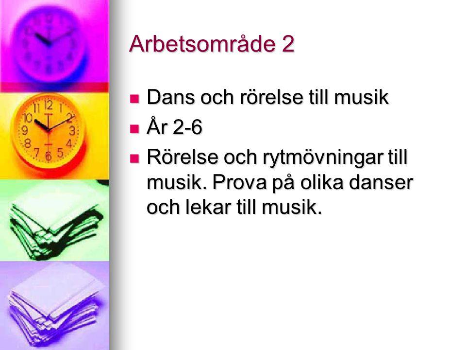 Arbetsområde 2 Dans och rörelse till musik Dans och rörelse till musik År 2-6 År 2-6 Rörelse och rytmövningar till musik.