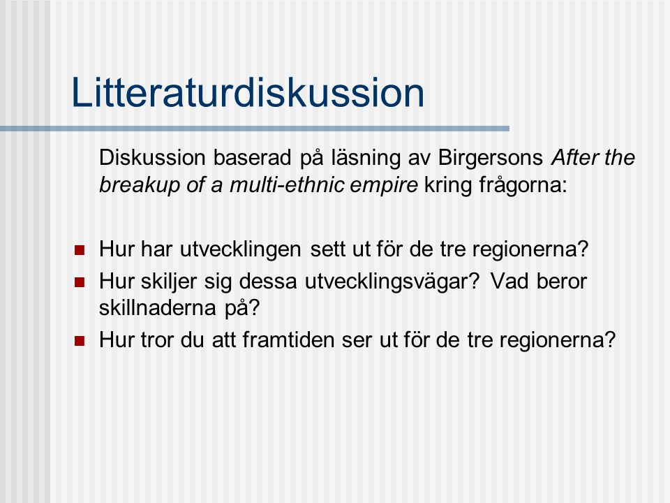 Litteraturdiskussion Diskussion baserad på läsning av Birgersons After the breakup of a multi-ethnic empire kring frågorna: Hur har utvecklingen sett