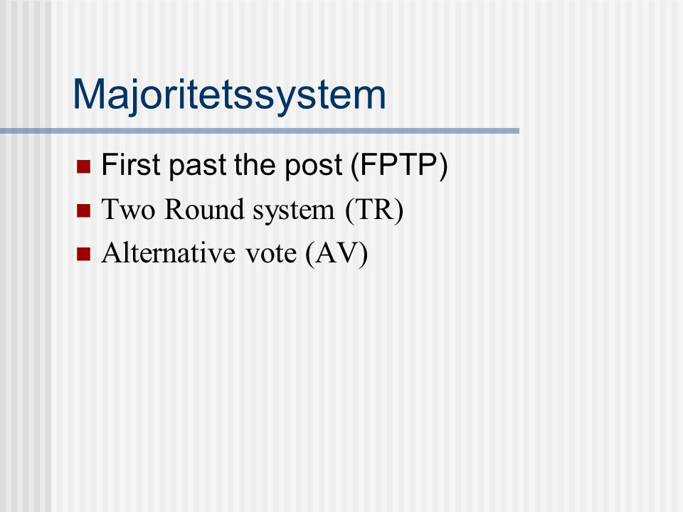 Majoritetssystem First past the post (FPTP) Two Round system (TR) Alternative vote (AV)