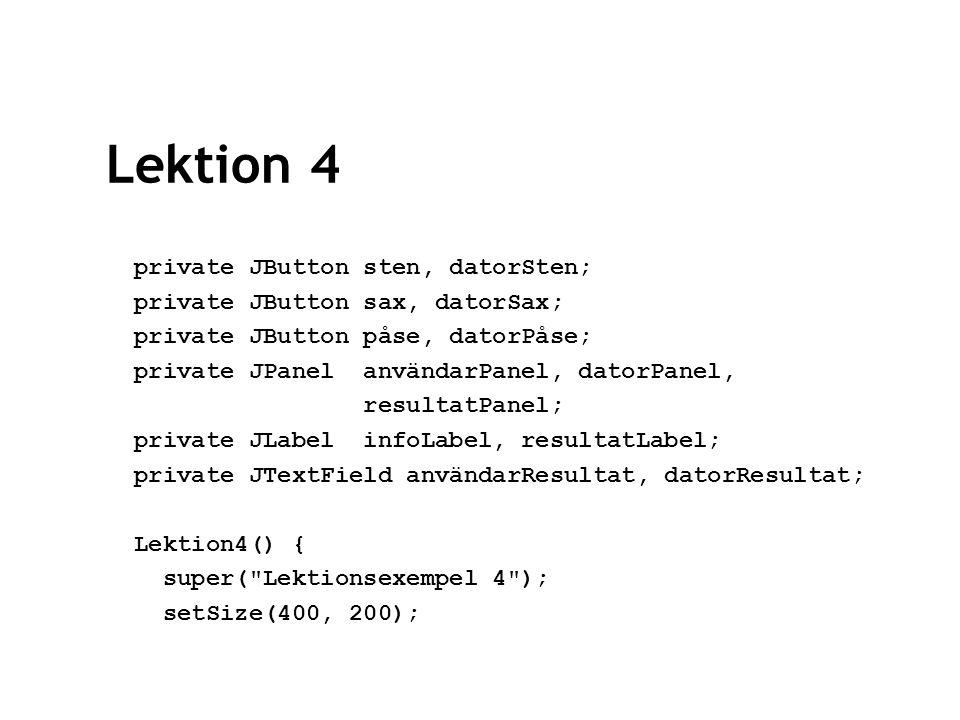 Lektion 4 omgång = 0; användarVinst = 0; datorVinst = 0; skapaGränssnitt(); }//konstruktor public void skapaGränssnitt() { Container container = getContentPane();