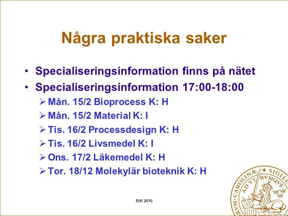 Några praktiska saker Specialiseringsinformation finns på nätet Specialiseringsinformation 17:00-18:00  Mån. 15/2 Bioprocess K: H  Mån. 15/2 Materia