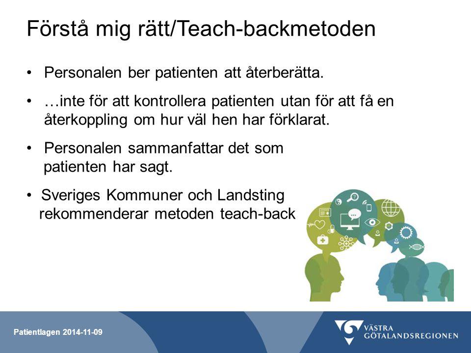 Patientlagen 2014-11-09 Förstå mig rätt/Teach-backmetoden Personalen ber patienten att återberätta. …inte för att kontrollera patienten utan för att f