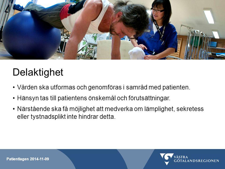 Patientlagen 2014-11-09 Delaktighet Vården ska utformas och genomföras i samråd med patienten. Hänsyn tas till patientens önskemål och förutsättningar