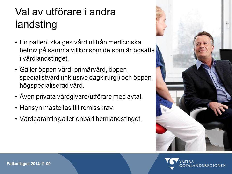 Patientlagen 2014-11-09 Val av utförare i andra landsting En patient ska ges vård utifrån medicinska behov på samma villkor som de som är bosatta i vå