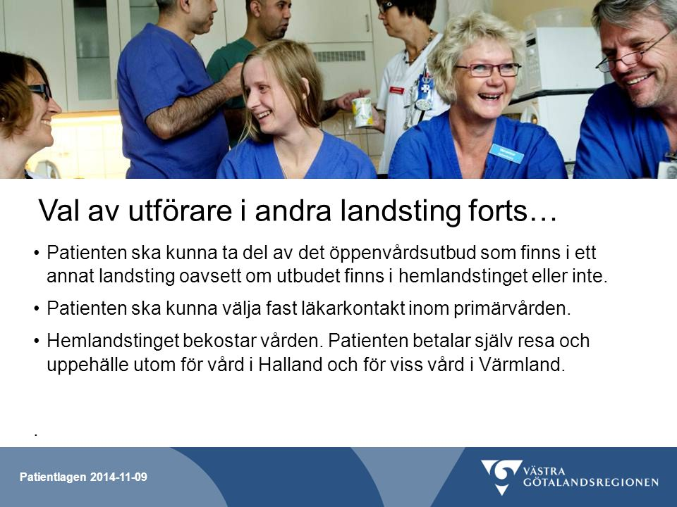 Patientlagen 2014-11-09 Val av utförare i andra landsting forts… Patienten ska kunna ta del av det öppenvårdsutbud som finns i ett annat landsting oav
