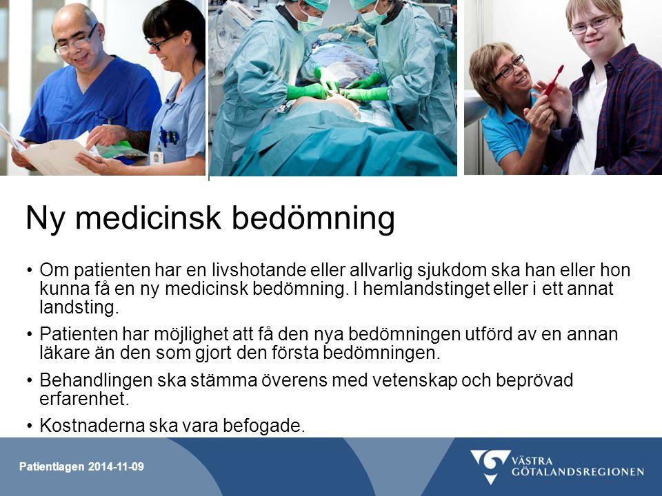 Patientlagen 2014-11-09 Ny medicinsk bedömning Om patienten har en livshotande eller allvarlig sjukdom ska han eller hon kunna få en ny medicinsk bedö