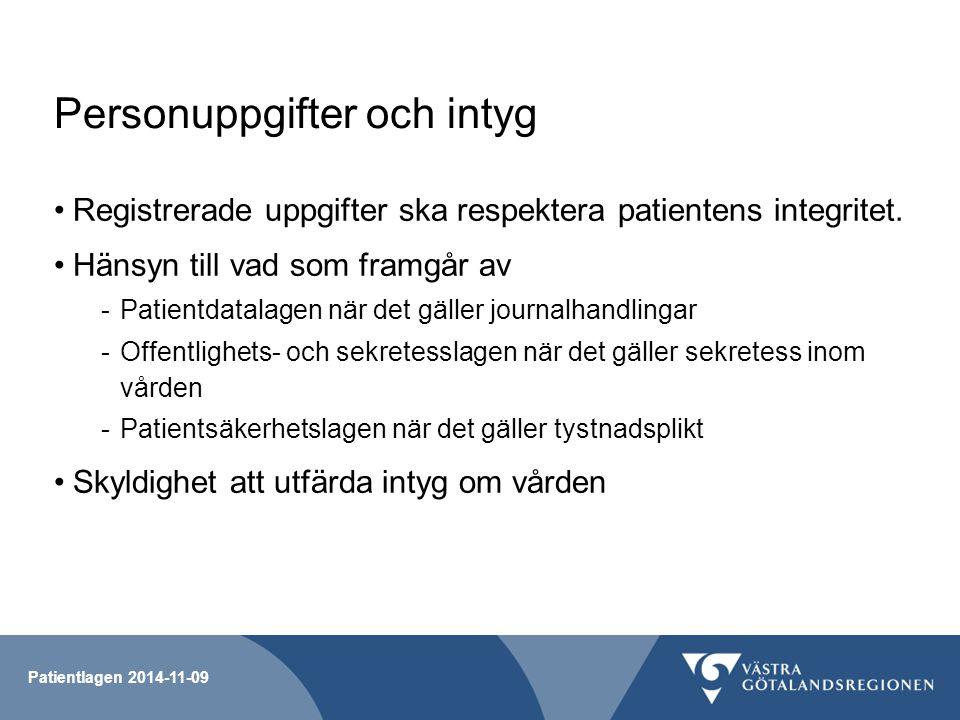 Patientlagen 2014-11-09 Personuppgifter och intyg Registrerade uppgifter ska respektera patientens integritet. Hänsyn till vad som framgår av -Patient
