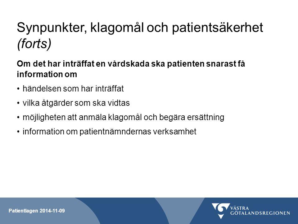 Synpunkter, klagomål och patientsäkerhet (forts) Om det har inträffat en vårdskada ska patienten snarast få information om händelsen som har inträffat