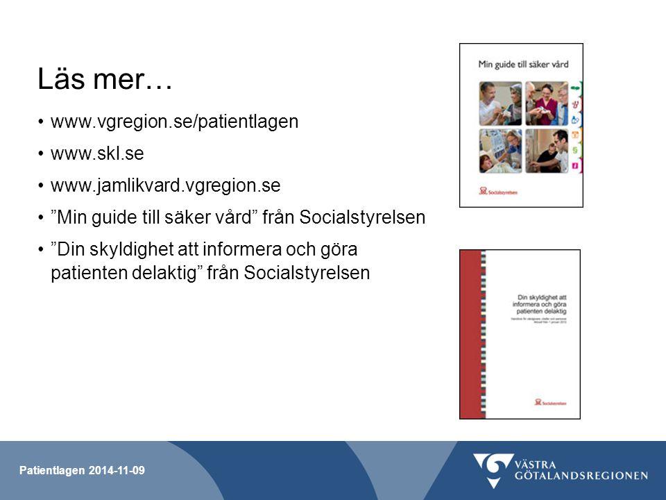 """Patientlagen 2014-11-09 Läs mer… www.vgregion.se/patientlagen www.skl.se www.jamlikvard.vgregion.se """"Min guide till säker vård"""" från Socialstyrelsen """""""