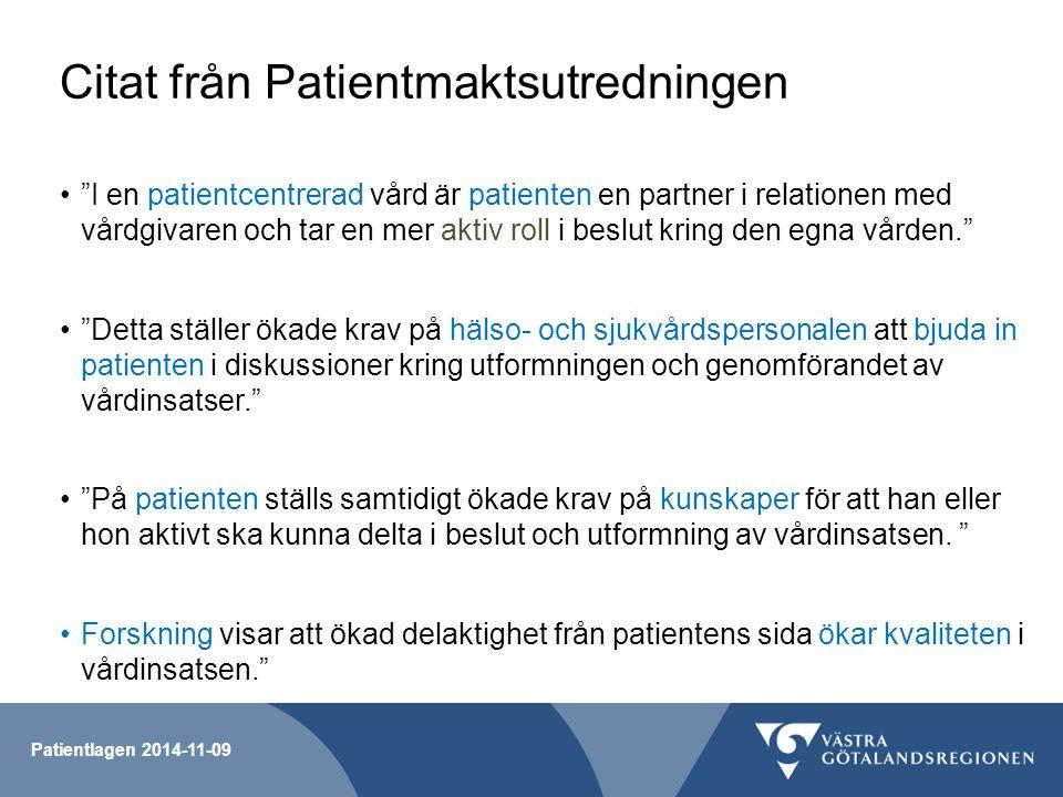 """Patientlagen 2014-11-09 Citat från Patientmaktsutredningen """"I en patientcentrerad vård är patienten en partner i relationen med vårdgivaren och tar en"""
