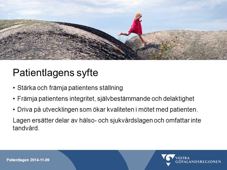 Patientlagen 2014-11-09 Patientlagen ställer nya krav på vården En utmaning för hela hälso- och sjukvården En långsiktig kulturförändring som kräver nya arbetssätt Patienten ses som medskapare och tar en aktiv roll i vården.