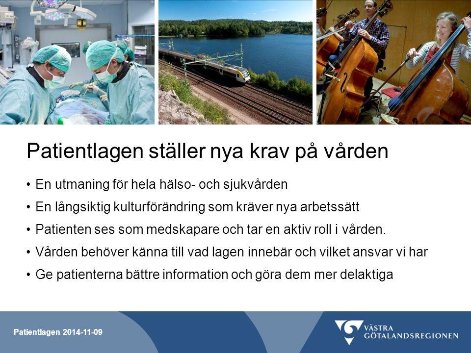 Patientlagen 2014-11-09 Patientlagen ställer nya krav på vården En utmaning för hela hälso- och sjukvården En långsiktig kulturförändring som kräver n