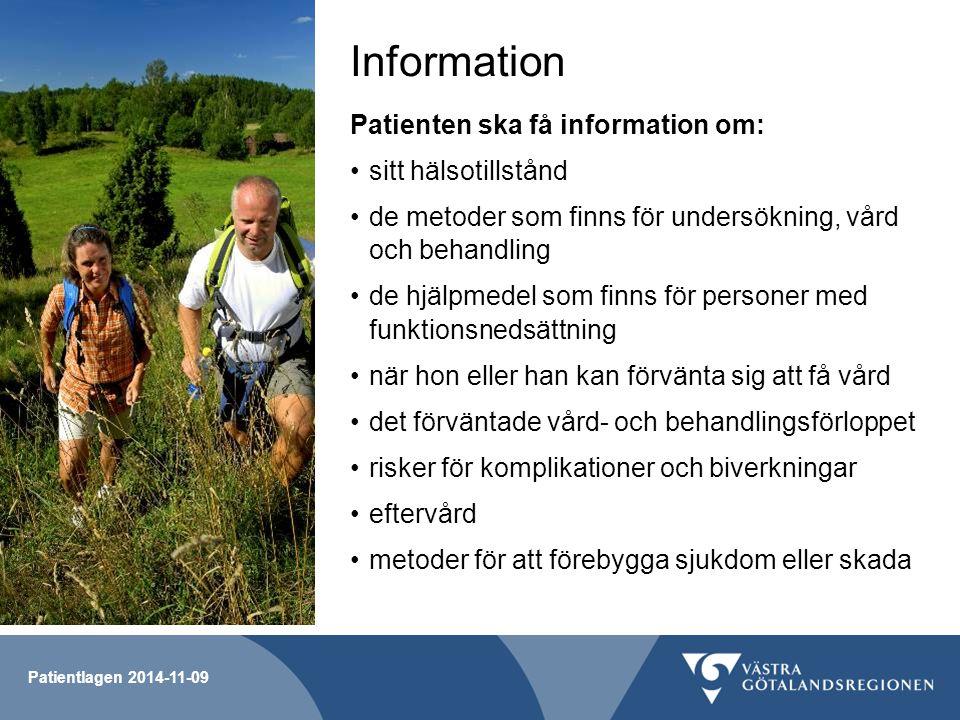 Patientlagen 2014-11-09 Information Patienten ska få information om: sitt hälsotillstånd de metoder som finns för undersökning, vård och behandling de