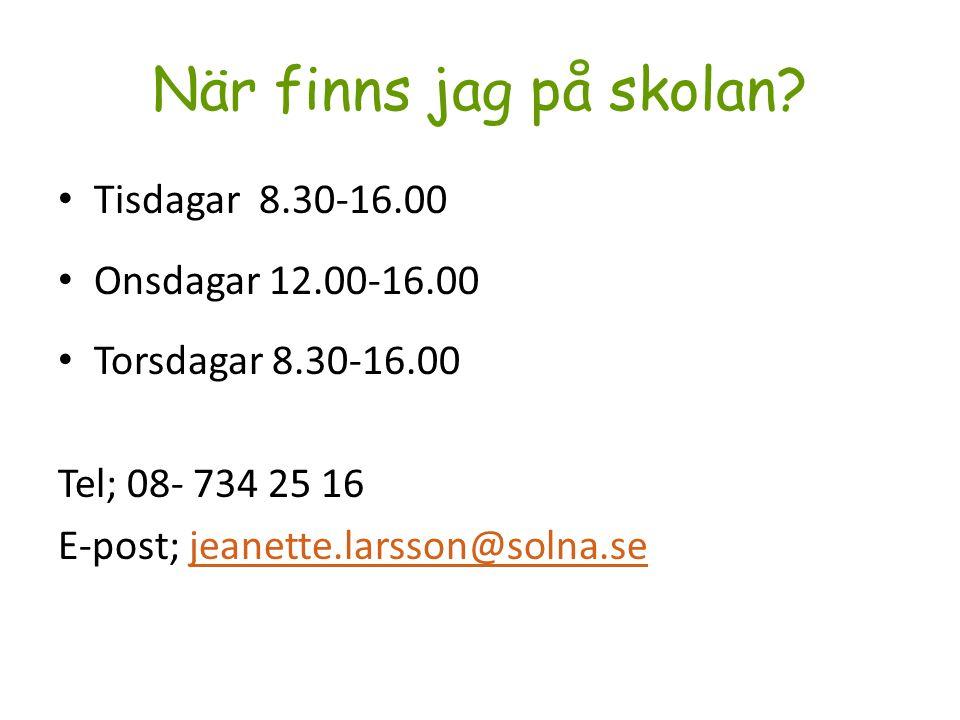 När finns jag på skolan? Tisdagar 8.30-16.00 Onsdagar 12.00-16.00 Torsdagar 8.30-16.00 Tel; 08- 734 25 16 E-post; jeanette.larsson@solna.sejeanette.la
