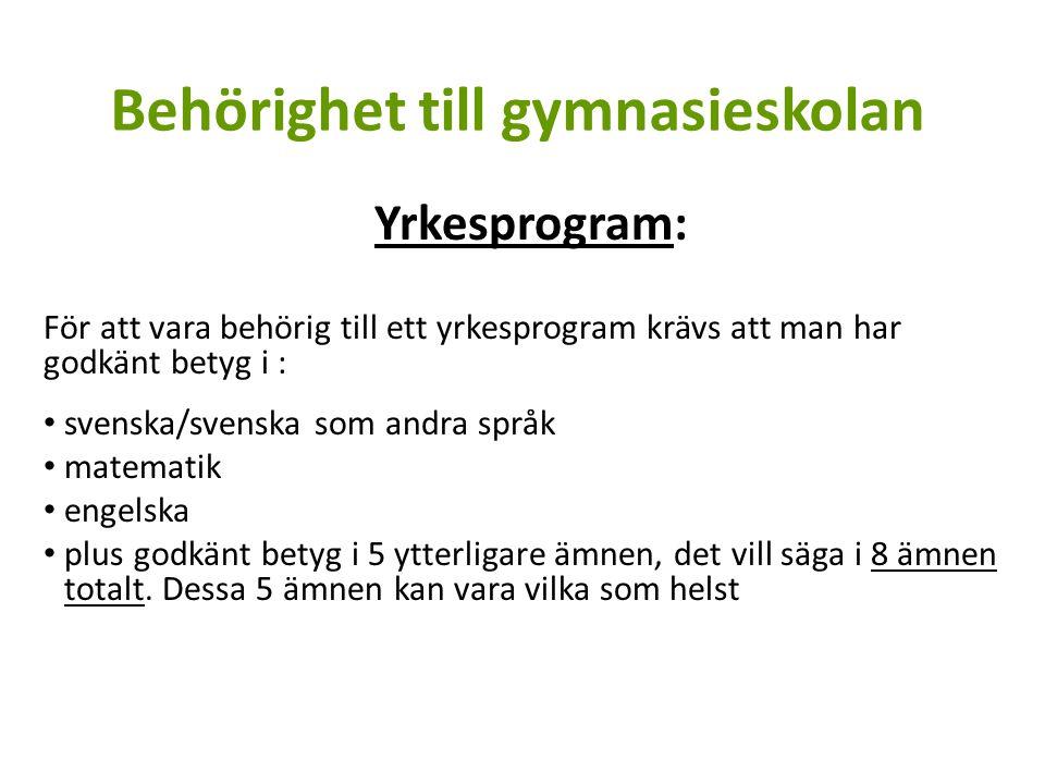 Behörighet till gymnasieskolan Yrkesprogram: För att vara behörig till ett yrkesprogram krävs att man har godkänt betyg i : svenska/svenska som andra