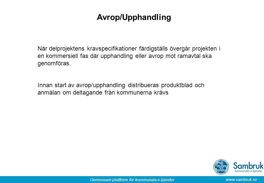 Gemensam plattform för kommunala e-tjänster www.sambruk.se Avrop/Upphandling När delprojektens kravspecifikationer färdigställs övergår projekten i en