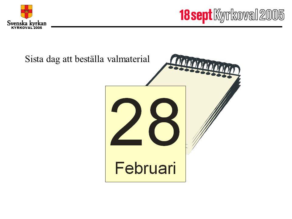 KYRKOVAL 2005 28 februari Sista dag att beställa valmaterial
