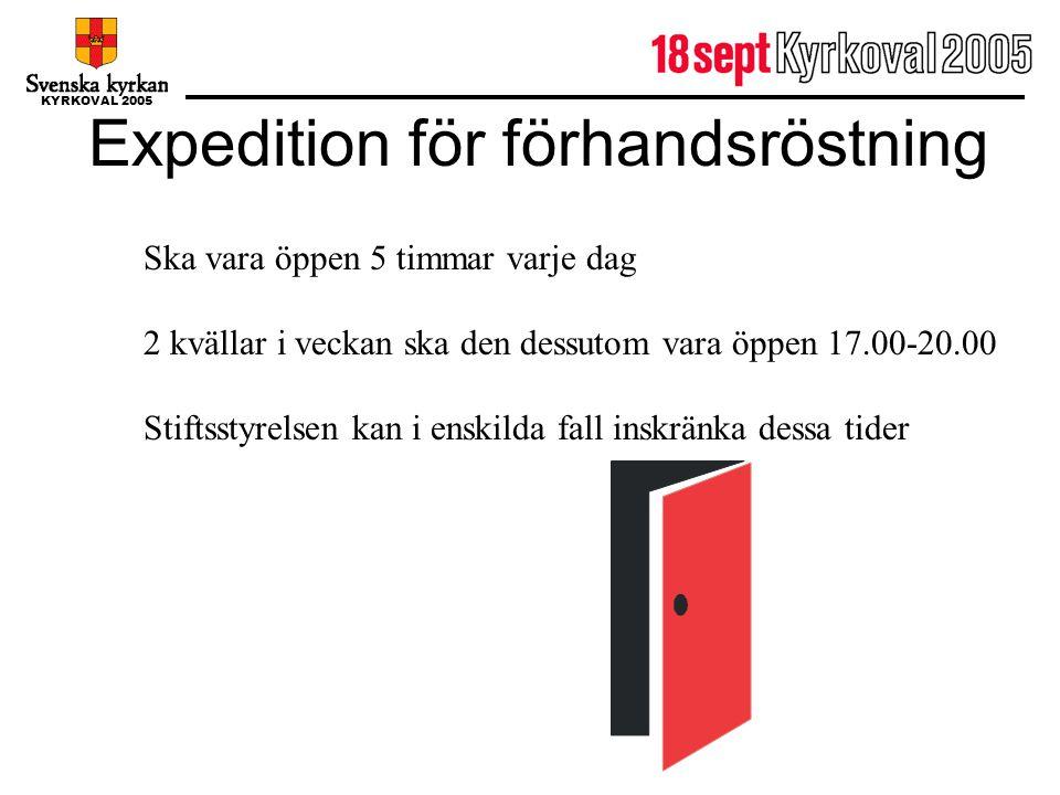 KYRKOVAL 2005 Expedition för förhandsröstning Ska vara öppen 5 timmar varje dag 2 kvällar i veckan ska den dessutom vara öppen 17.00-20.00 Stiftsstyre