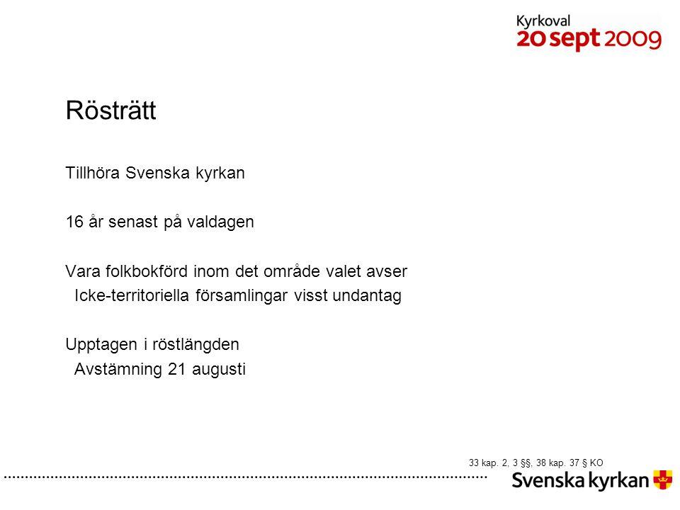 Rösträtt Tillhöra Svenska kyrkan 16 år senast på valdagen Vara folkbokförd inom det område valet avser Icke-territoriella församlingar visst undantag Upptagen i röstlängden Avstämning 21 augusti 33 kap.