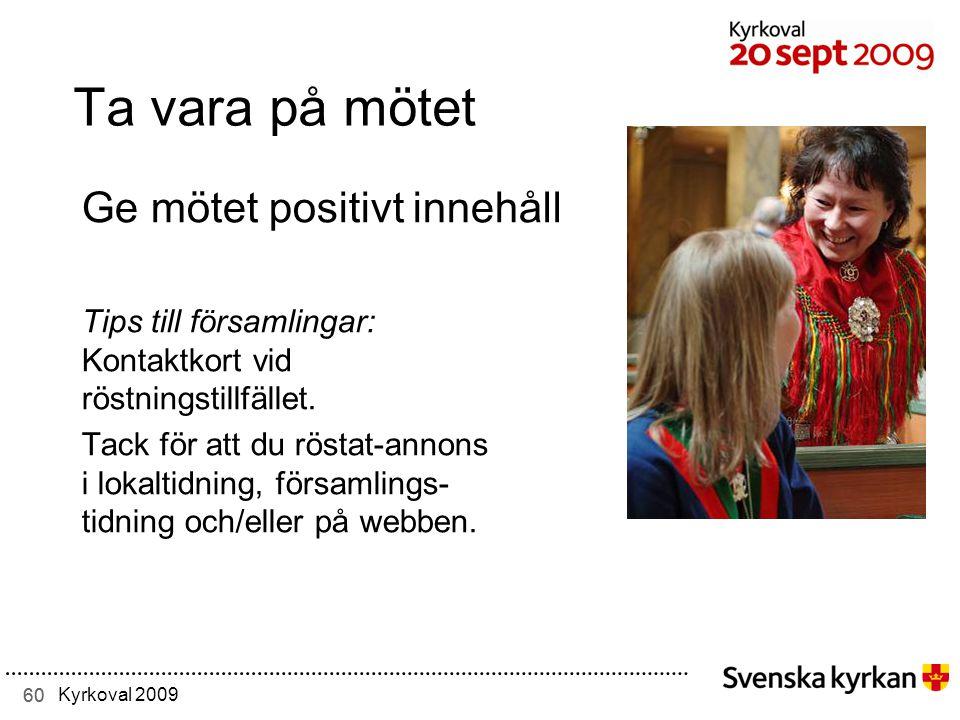 60 Kyrkoval 2009 Ta vara på mötet Ge mötet positivt innehåll Tips till församlingar: Kontaktkort vid röstningstillfället.