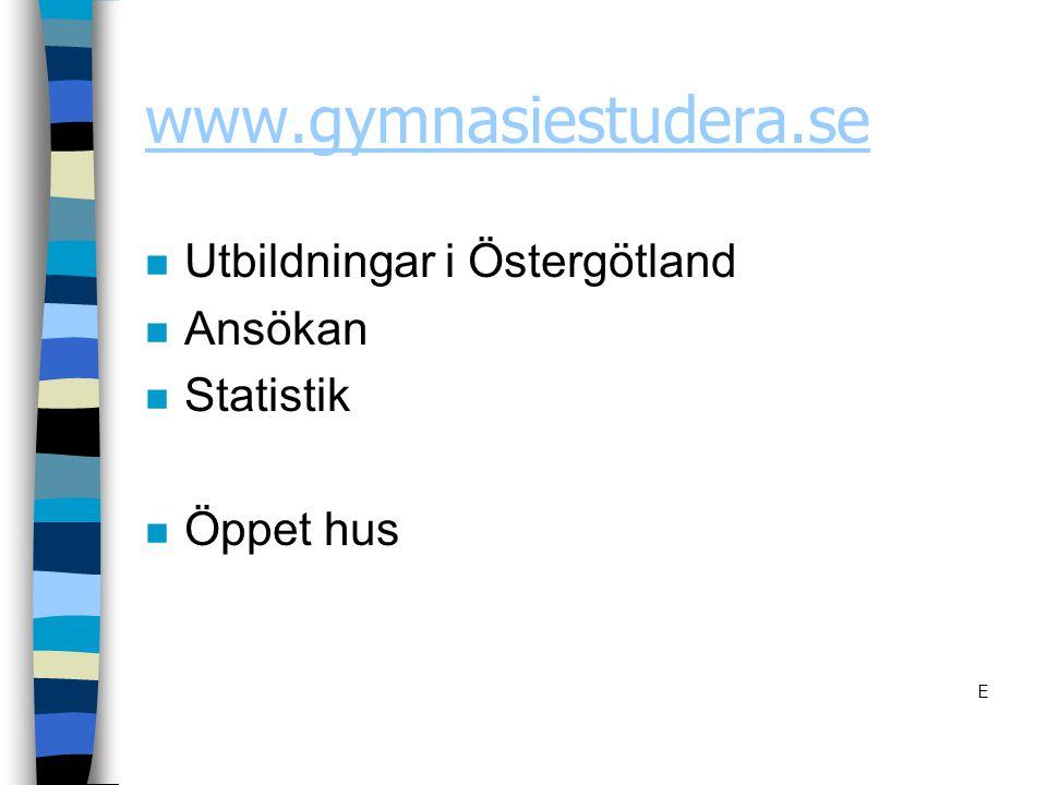 www.gymnasiestudera.se n Utbildningar i Östergötland n Ansökan n Statistik n Öppet hus E
