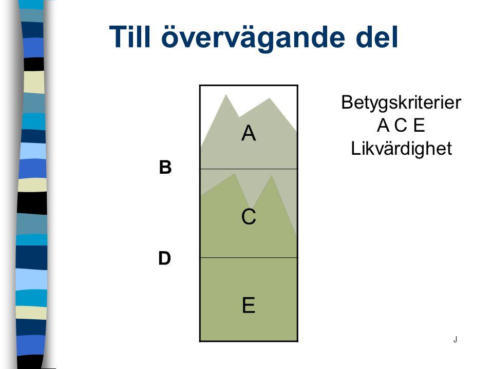 Till övervägande del A C E D B Betygskriterier A C E Likvärdighet J