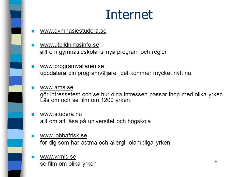 Internet n www.gymnasiestudera.se n www.utbildningsinfo.se allt om gymnasieskolans nya program och regler n www.programvaljaren.se uppdatera din progr