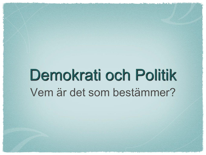 Demokrati och Politik Vem är det som bestämmer?