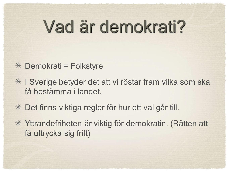 Vad är demokrati? Demokrati = Folkstyre I Sverige betyder det att vi röstar fram vilka som ska få bestämma i landet. Det finns viktiga regler för hur