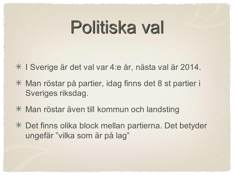 Politiska val I Sverige är det val var 4:e år, nästa val är 2014. Man röstar på partier, idag finns det 8 st partier i Sveriges riksdag. Man röstar äv